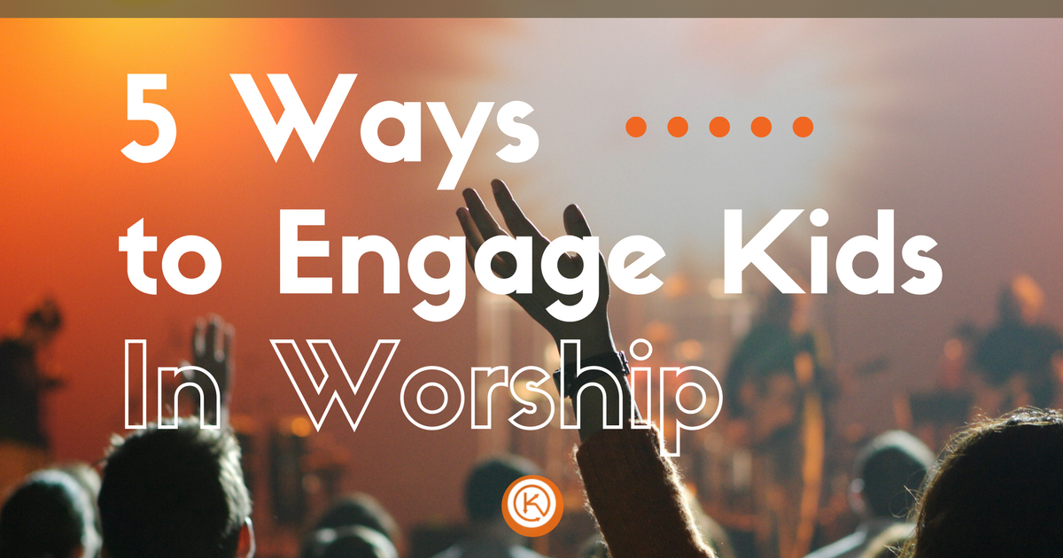 5 Ways to Engage kids in worship