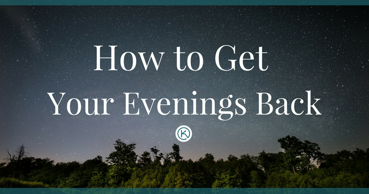 How to get your evenings back